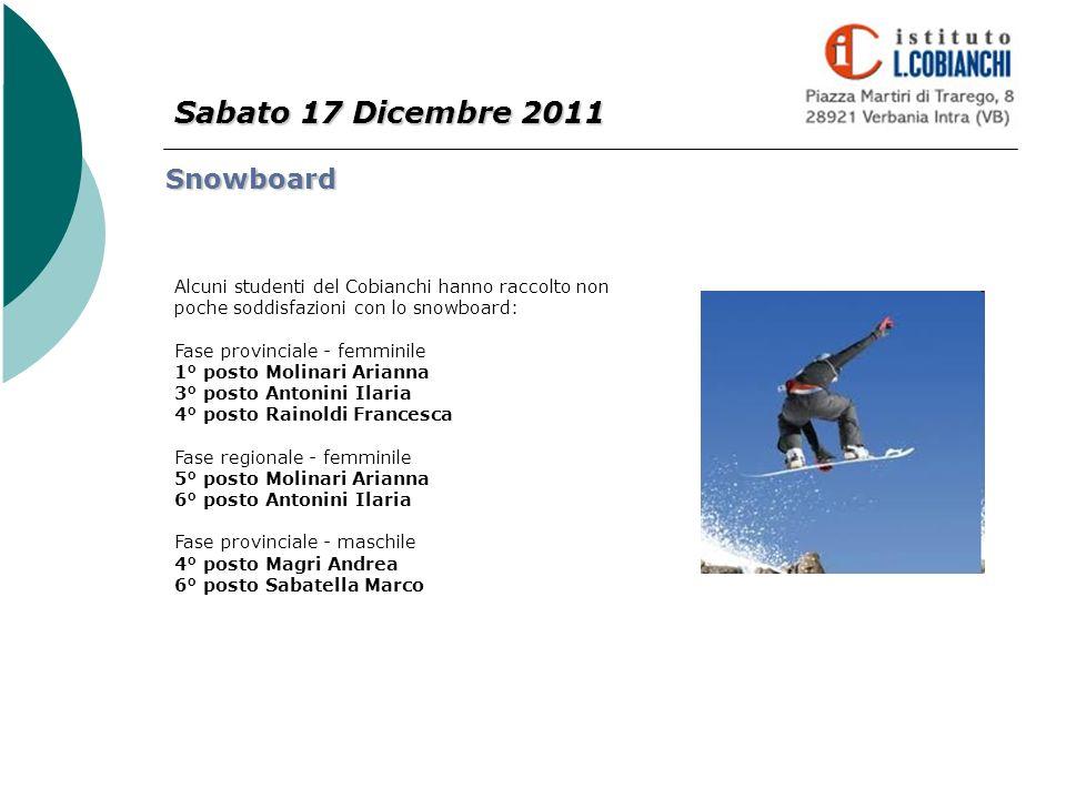 Sabato 17 Dicembre 2011 Snowboard Alcuni studenti del Cobianchi hanno raccolto non poche soddisfazioni con lo snowboard: Fase provinciale - femminile