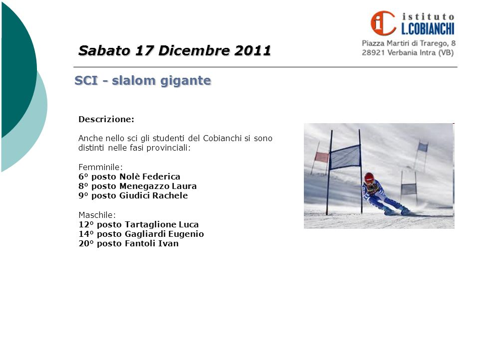 Sabato 17 Dicembre 2011 SCI - slalom gigante Descrizione: Anche nello sci gli studenti del Cobianchi si sono distinti nelle fasi provinciali: Femminil