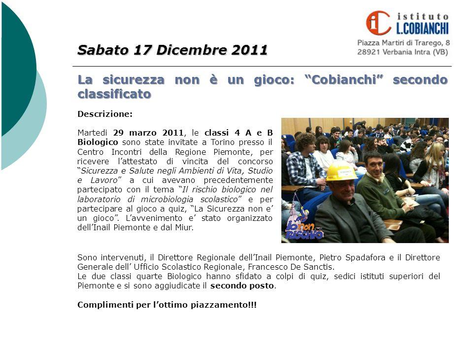 Sabato 17 Dicembre 2011 La sicurezza non è un gioco: Cobianchi secondo classificato Descrizione: Martedi 29 marzo 2011, le classi 4 A e B Biologico so