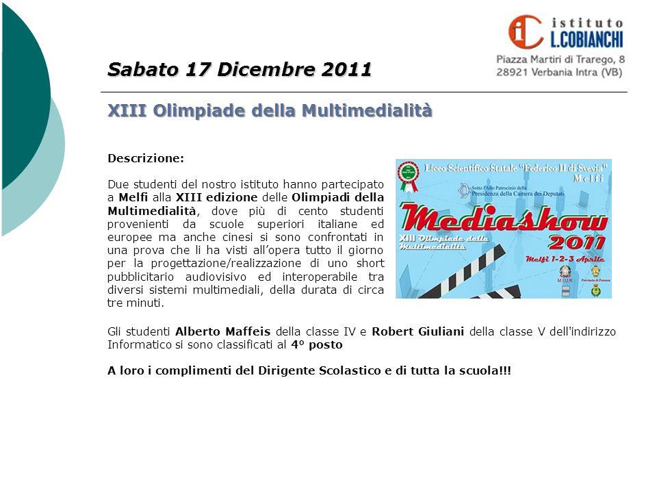 Sabato 17 Dicembre 2011 XIII Olimpiade della Multimedialità Descrizione: Due studenti del nostro istituto hanno partecipato a Melfi alla XIII edizione