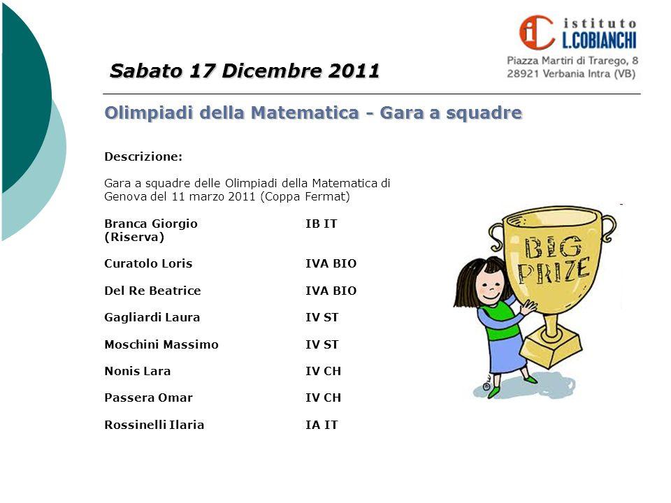 Sabato 17 Dicembre 2011 Olimpiadi della Matematica - Gara a squadre Descrizione: Gara a squadre delle Olimpiadi della Matematica di Genova del 11 marz