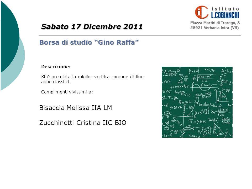 Sabato 17 Dicembre 2011 Borsa di studio Gino Raffa Descrizione: Si è premiata la miglior verifica comune di fine anno classi II. Complimenti vivissimi