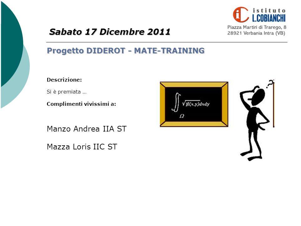 Sabato 17 Dicembre 2011 Progetto DIDEROT - MATE-TRAINING Descrizione: Si è premiata … Complimenti vivissimi a: Manzo Andrea IIA ST Mazza Loris IIC ST