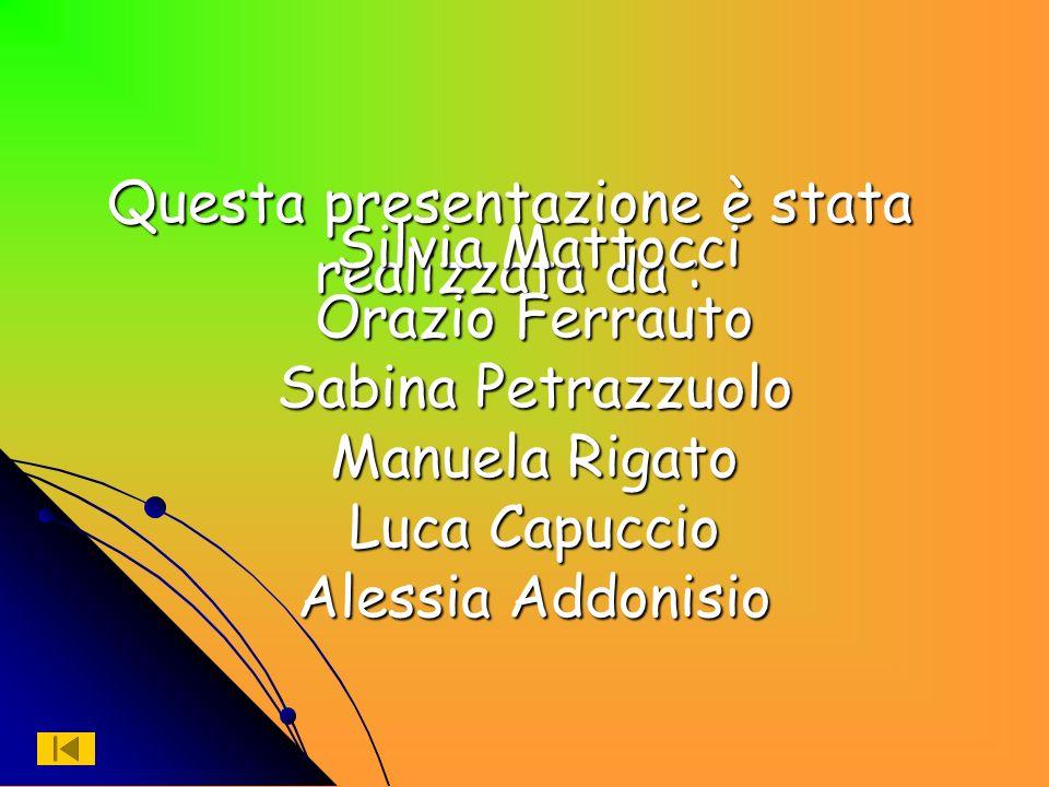 Questa presentazione è stata realizzata da : Silvia Mattocci Silvia Mattocci Orazio Ferrauto Orazio Ferrauto Sabina Petrazzuolo Sabina Petrazzuolo Man