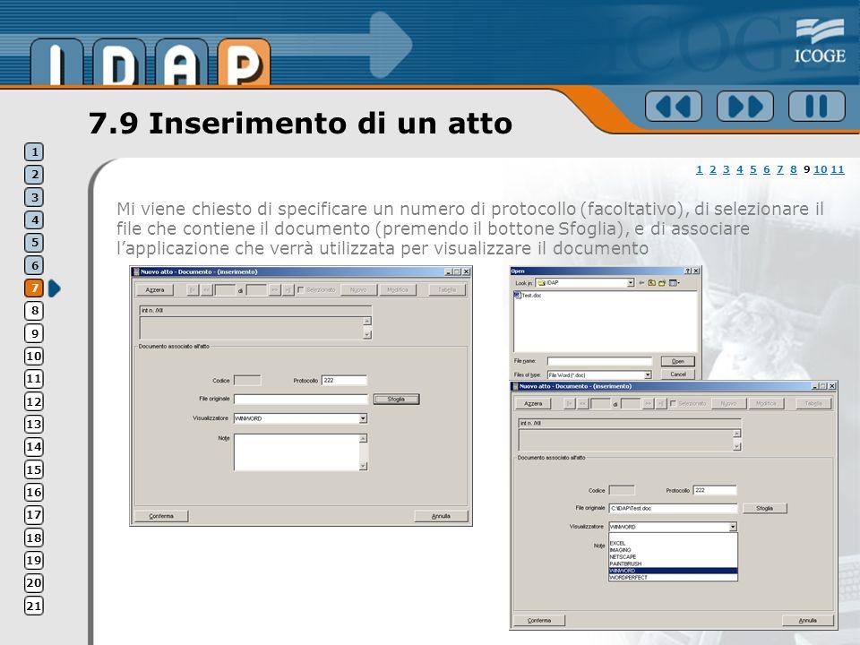 7.9 Inserimento di un atto Mi viene chiesto di specificare un numero di protocollo (facoltativo), di selezionare il file che contiene il documento (premendo il bottone Sfoglia), e di associare lapplicazione che verrà utilizzata per visualizzare il documento 11 2 3 4 5 6 7 8 9 10 1123456781011 1 2 3 4 5 6 7 8 9 10 11 12 13 14 15 16 17 18 19 20 21