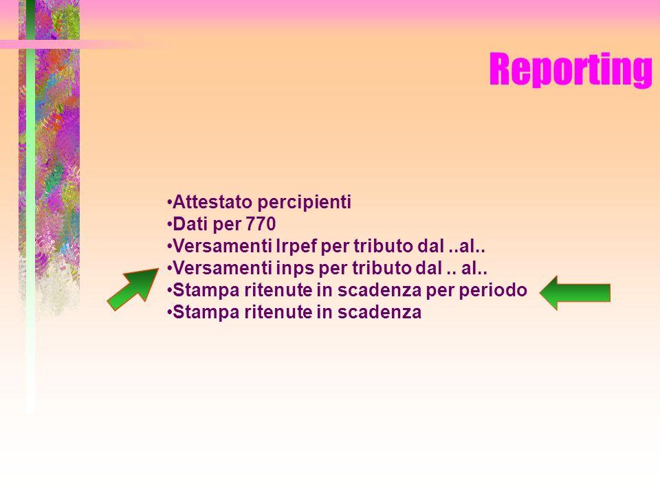 Reporting Attestato percipienti Dati per 770 Versamenti Irpef per tributo dal..al.. Versamenti inps per tributo dal.. al.. Stampa ritenute in scadenza