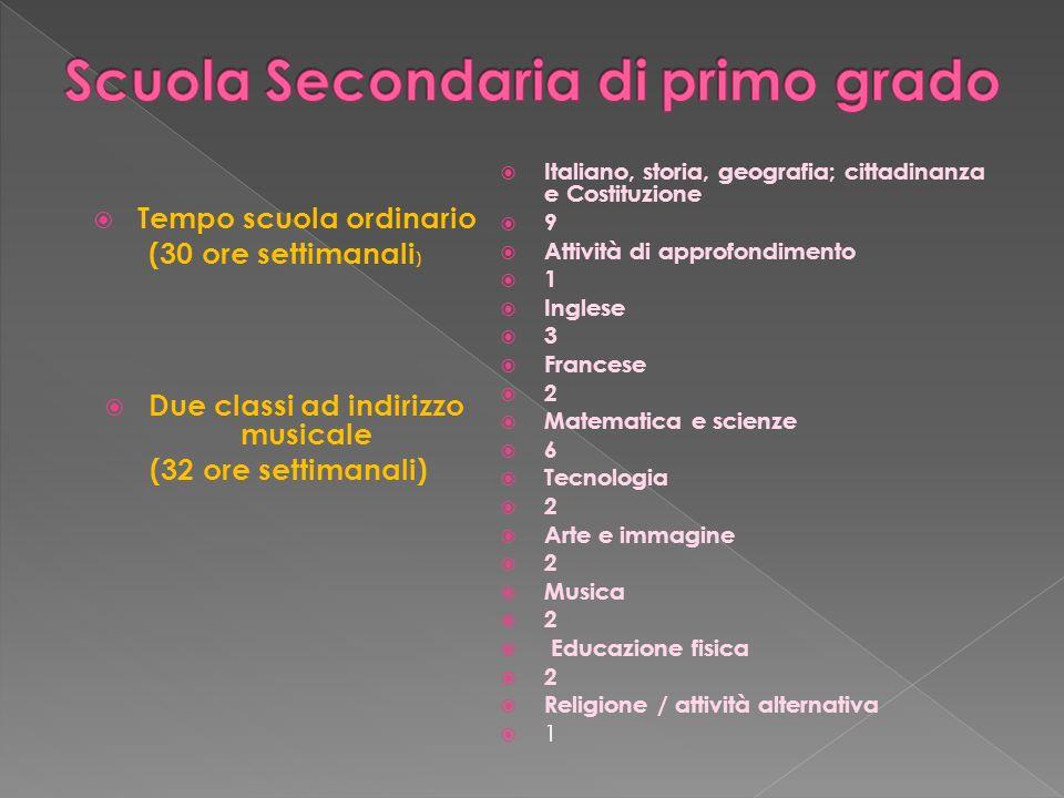 Tempo scuola ordinario (30 ore settimanali ) Due classi ad indirizzo musicale (32 ore settimanali) Italiano, storia, geografia; cittadinanza e Costitu