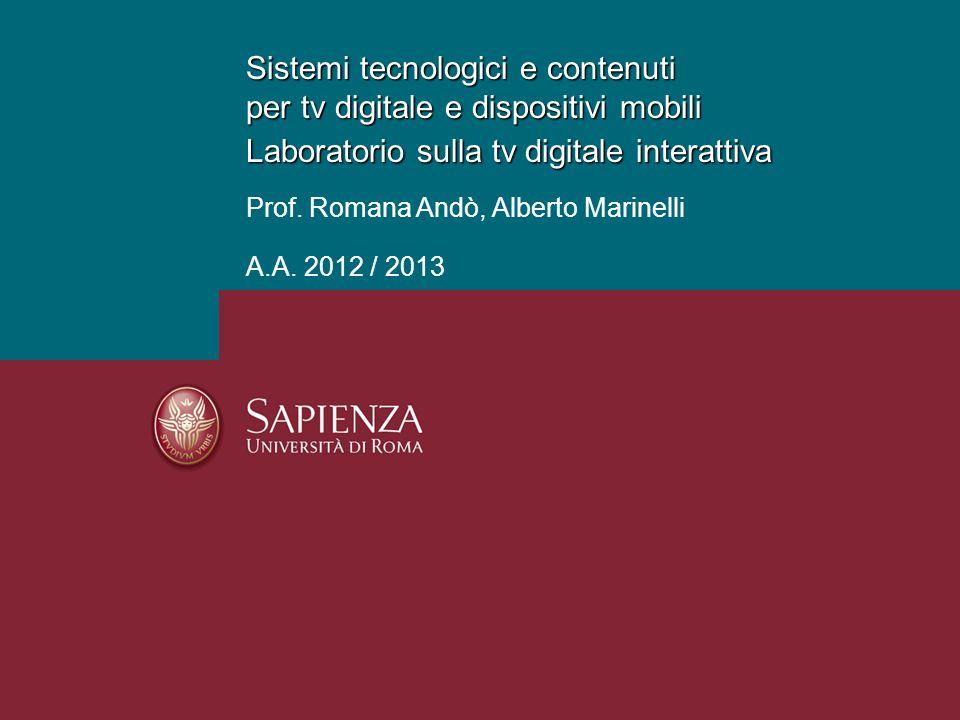Sistemi tecnologici e contenuti per tv digitale e dispositivi mobili Laboratorio sulla tv digitale interattiva Prof. Romana Andò, Alberto Marinelli A.