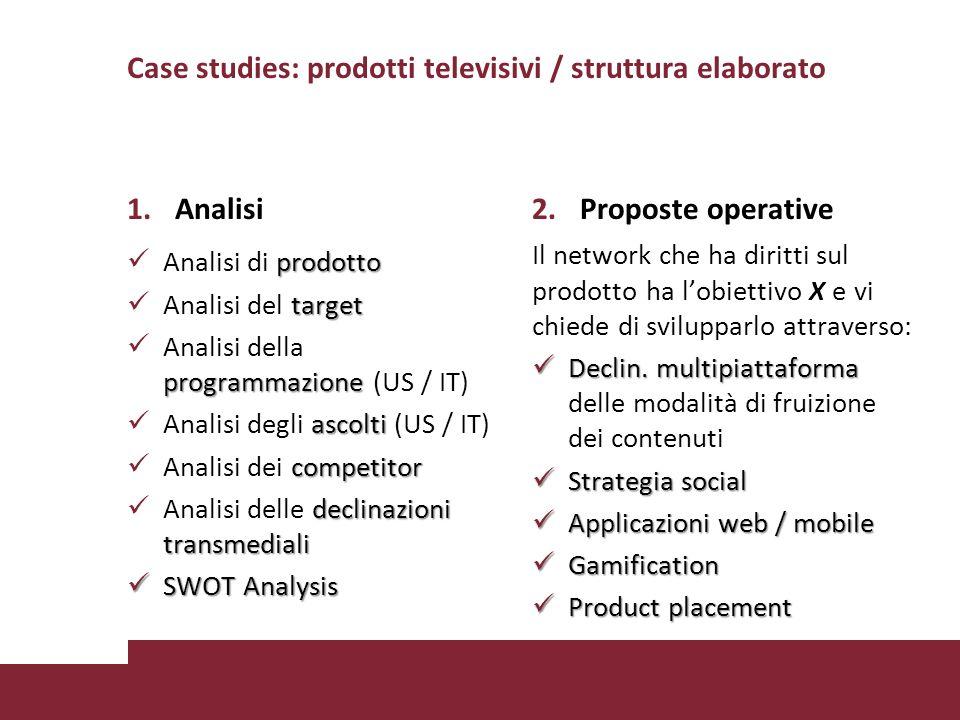 Case studies: prodotti televisivi / struttura elaborato 1.Analisi prodotto Analisi di prodotto target Analisi del target programmazione Analisi della