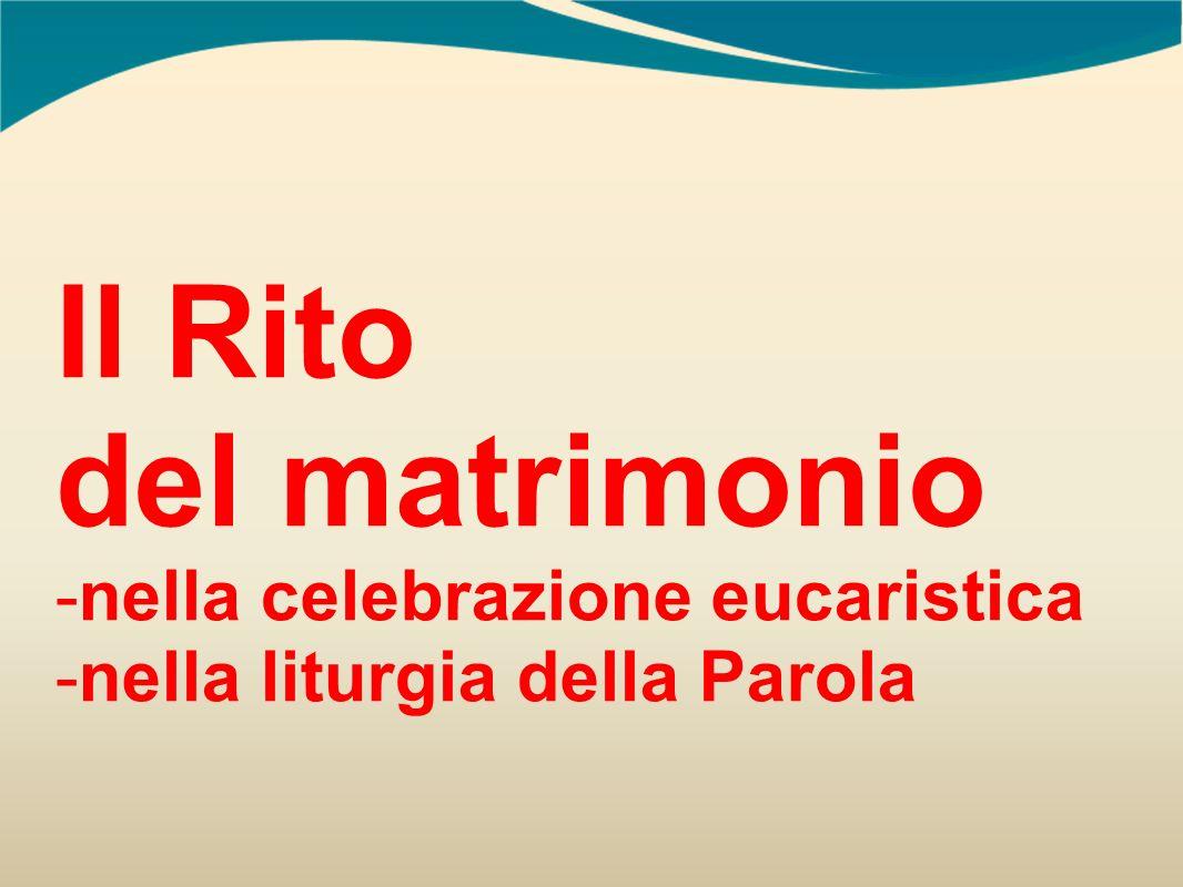 Il Rito del matrimonio -nella celebrazione eucaristica -nella liturgia della Parola