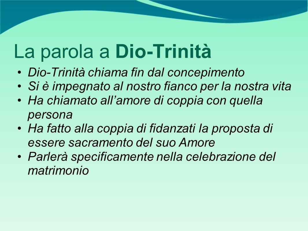 La parola a Dio-Trinità Dio-Trinità chiama fin dal concepimento Si è impegnato al nostro fianco per la nostra vita Ha chiamato allamore di coppia con