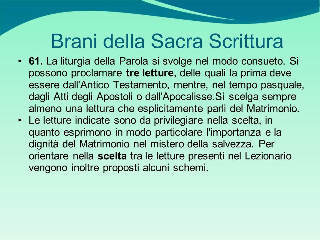 Brani della Sacra Scrittura 61. La liturgia della Parola si svolge nel modo consueto. Si possono proclamare tre letture, delle quali la prima deve ess