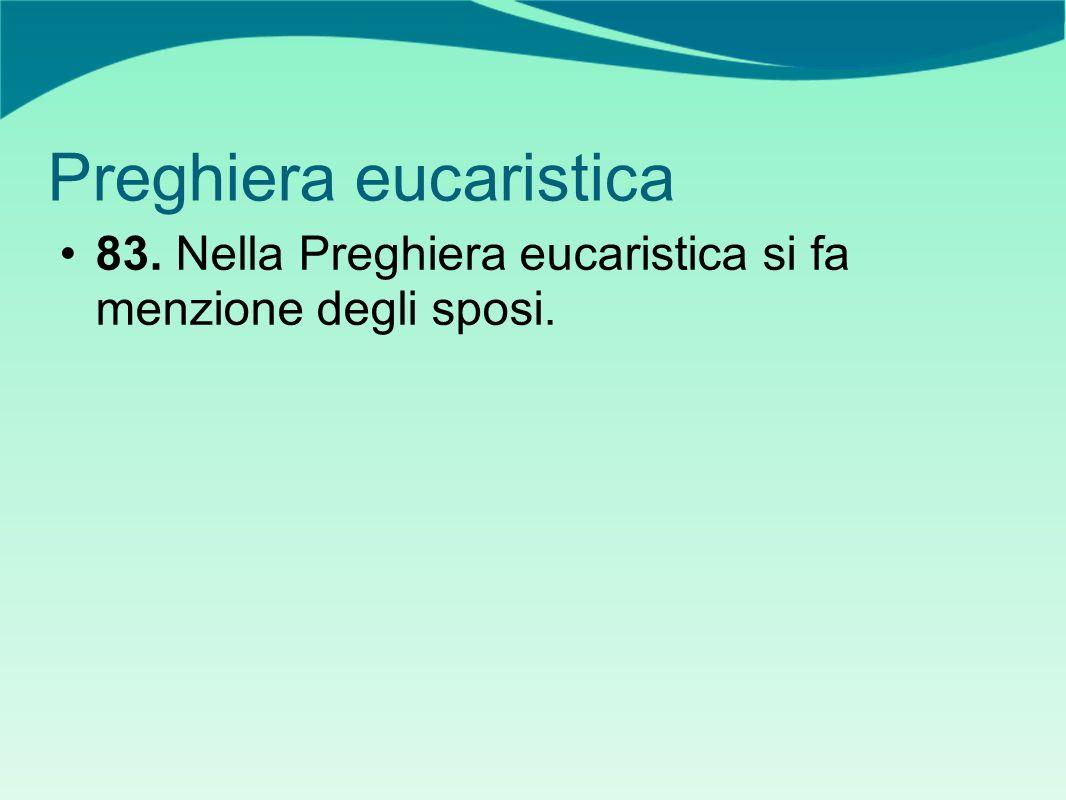 Preghiera eucaristica 83. Nella Preghiera eucaristica si fa menzione degli sposi.
