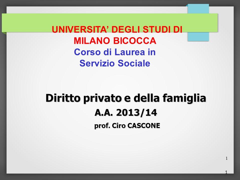 1 UNIVERSITA DEGLI STUDI DI MILANO BICOCCA Corso di Laurea in Servizio Sociale Diritto privato e della famiglia A.A. 2013/14 prof. Ciro CASCONE prof.