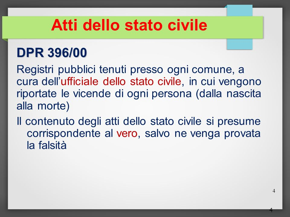 4 Atti dello stato civile DPR 396/00 Registri pubblici tenuti presso ogni comune, a cura dellufficiale dello stato civile, in cui vengono riportate le