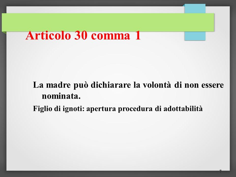 7 Articolo 30 comma 1 La madre può dichiarare la volontà di non essere nominata. Figlio di ignoti: apertura procedura di adottabilità