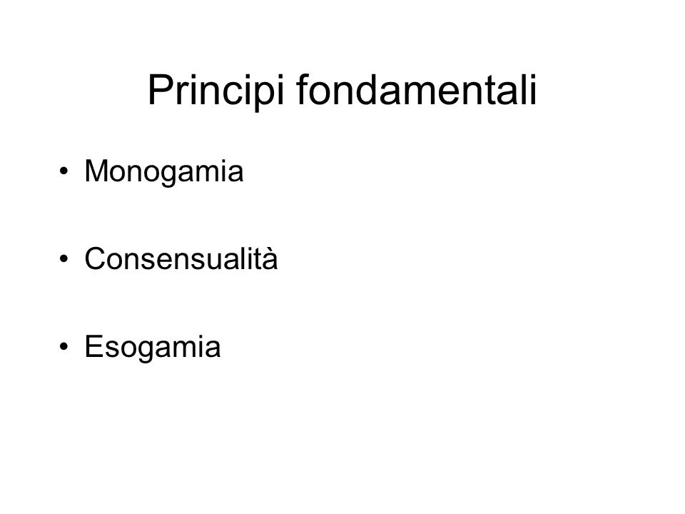 Principi fondamentali Monogamia Consensualità Esogamia