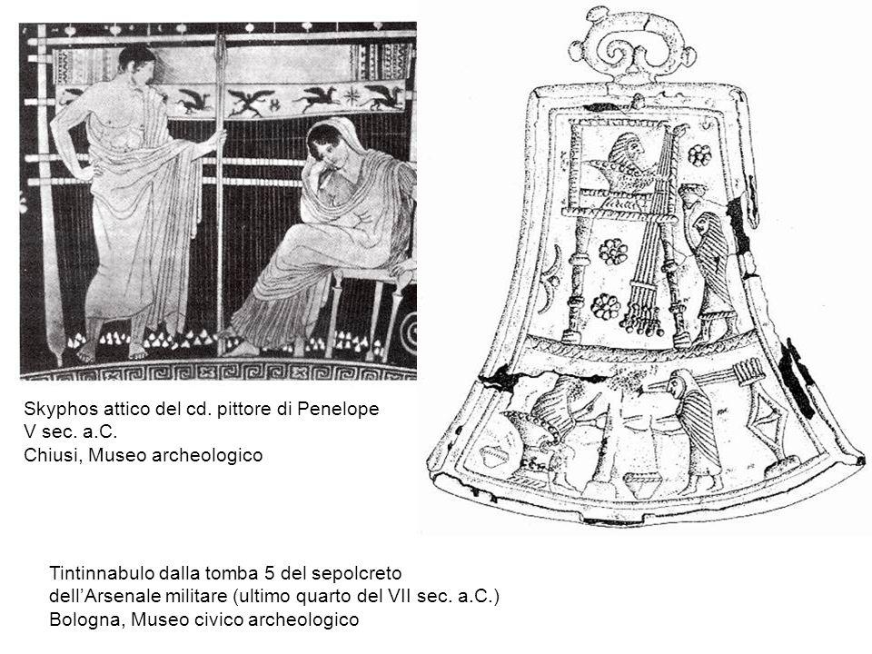 Skyphos attico del cd. pittore di Penelope V sec. a.C. Chiusi, Museo archeologico Tintinnabulo dalla tomba 5 del sepolcreto dellArsenale militare (ult