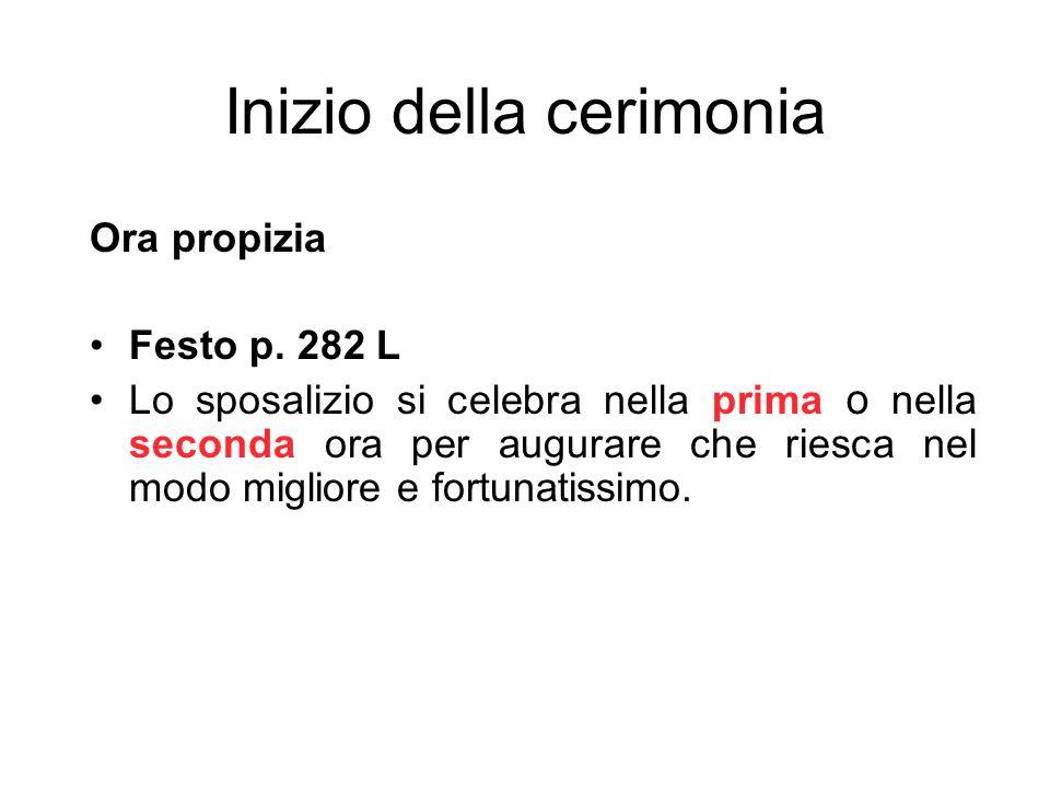 Inizio della cerimonia Ora propizia Festo p. 282 L Lo sposalizio si celebra nella prima o nella seconda ora per augurare che riesca nel modo migliore