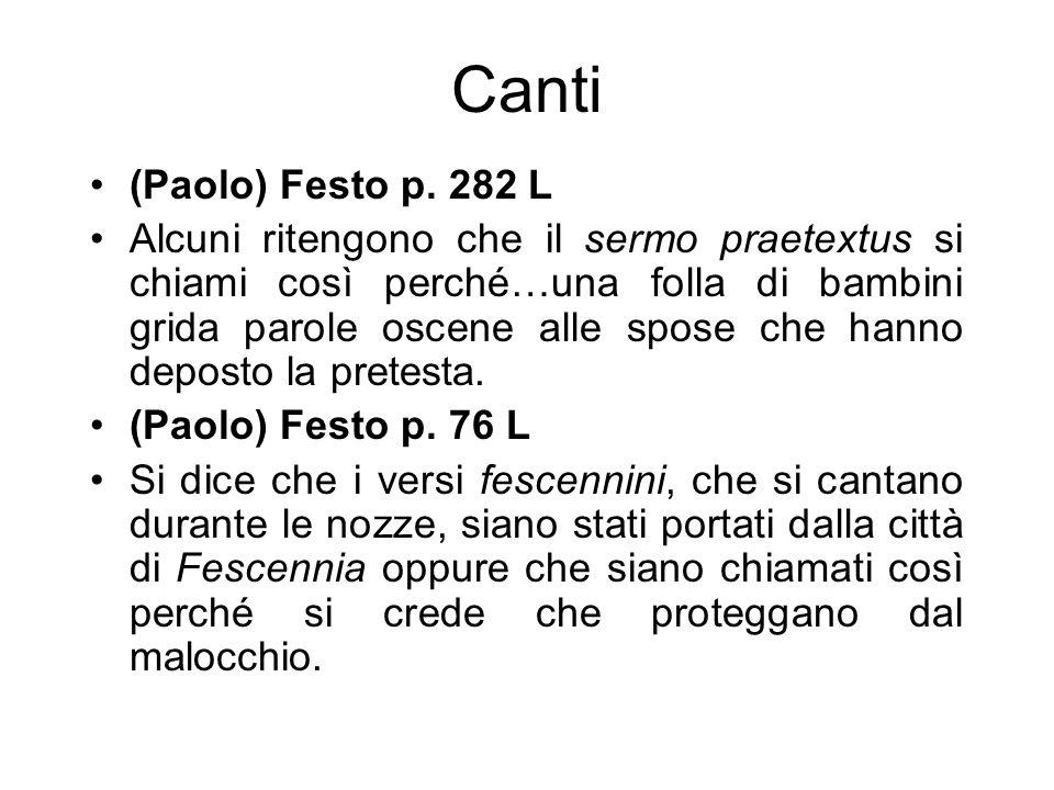 Canti (Paolo) Festo p. 282 L Alcuni ritengono che il sermo praetextus si chiami così perché…una folla di bambini grida parole oscene alle spose che ha