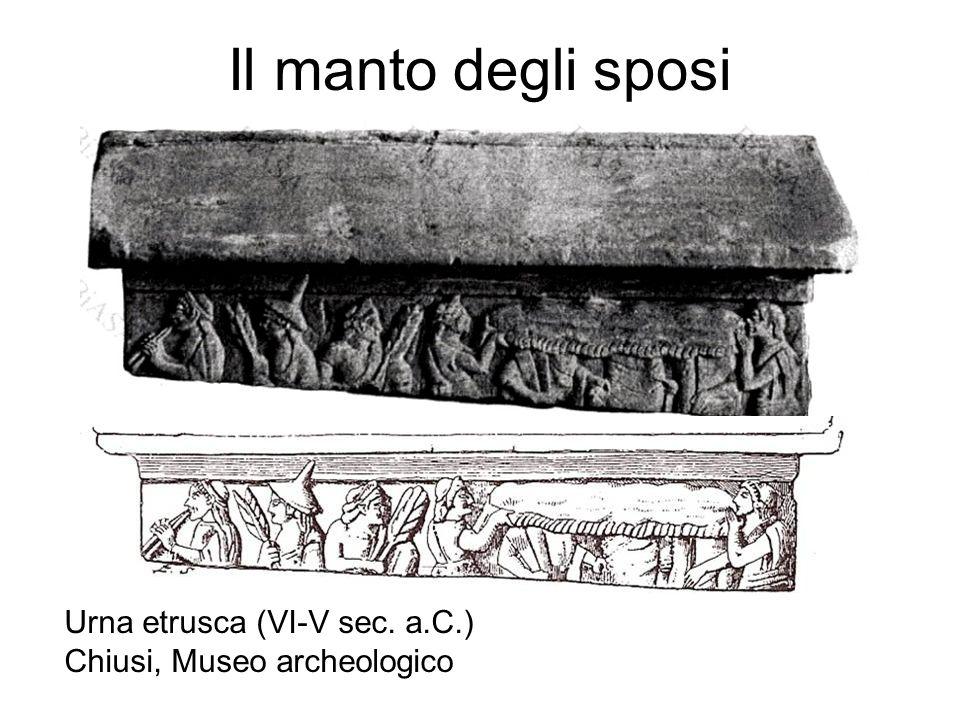 Il manto degli sposi Urna etrusca (VI-V sec. a.C.) Chiusi, Museo archeologico