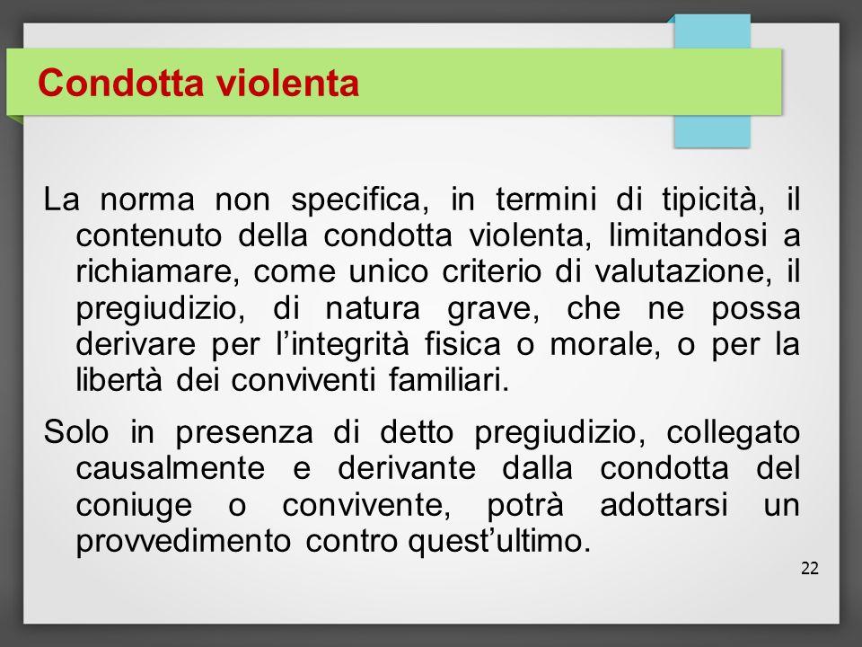 22 Condotta violenta La norma non specifica, in termini di tipicità, il contenuto della condotta violenta, limitandosi a richiamare, come unico criter