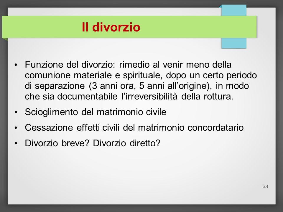 Il divorzio Funzione del divorzio: rimedio al venir meno della comunione materiale e spirituale, dopo un certo periodo di separazione (3 anni ora, 5 a