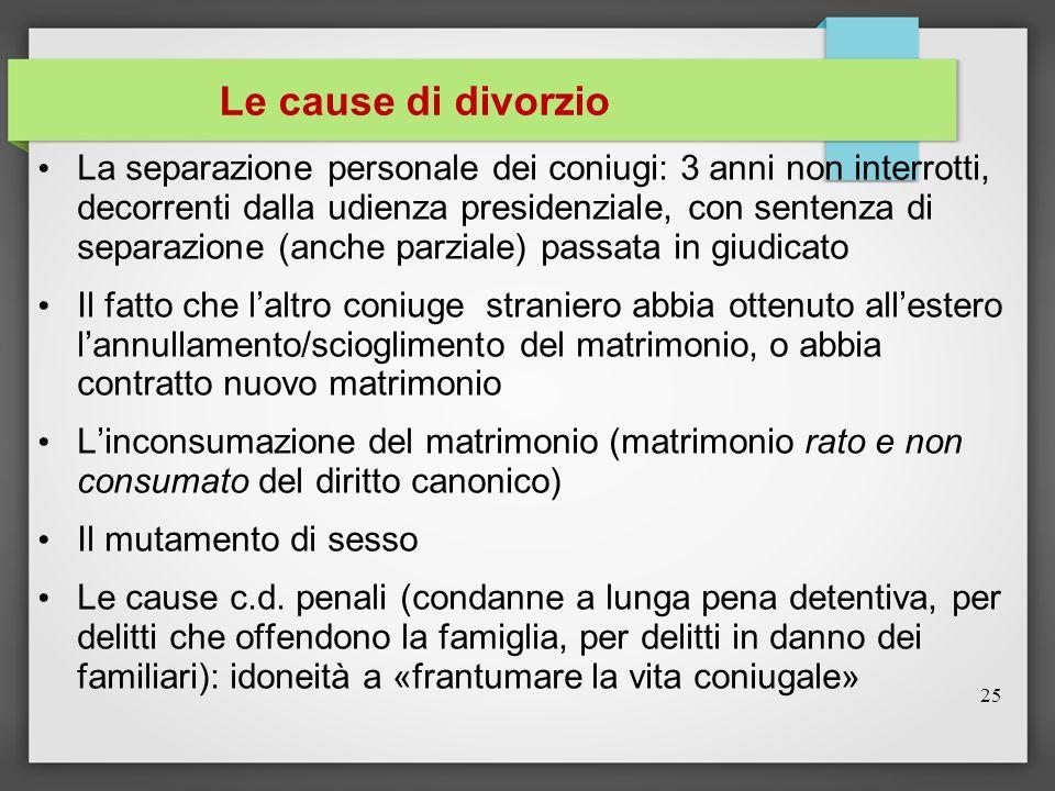 Le cause di divorzio La separazione personale dei coniugi: 3 anni non interrotti, decorrenti dalla udienza presidenziale, con sentenza di separazione