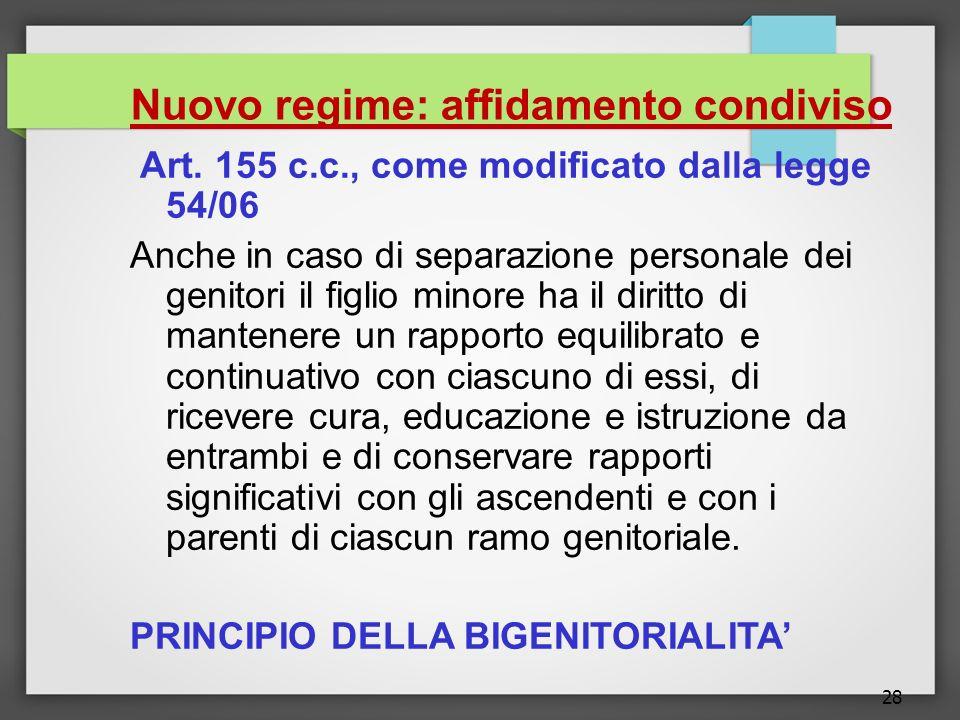 28 Nuovo regime: affidamento condiviso Art. 155 c.c., come modificato dalla legge 54/06 Anche in caso di separazione personale dei genitori il figlio