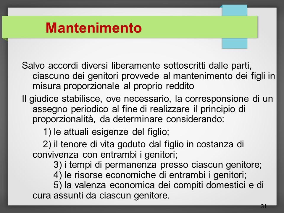 31 Mantenimento Salvo accordi diversi liberamente sottoscritti dalle parti, ciascuno dei genitori provvede al mantenimento dei figli in misura proporz