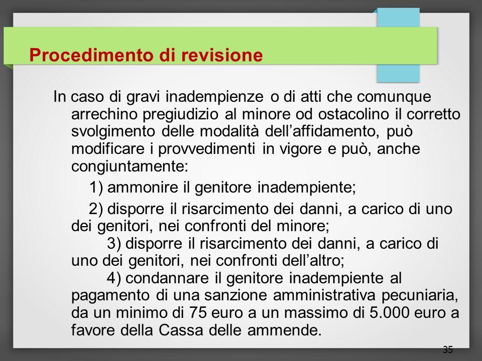 35 Procedimento di revisione In caso di gravi inadempienze o di atti che comunque arrechino pregiudizio al minore od ostacolino il corretto svolgiment