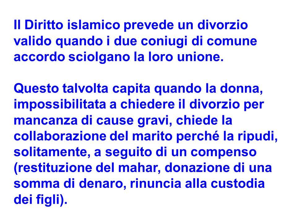 Il Diritto islamico prevede un divorzio valido quando i due coniugi di comune accordo sciolgano la loro unione. Questo talvolta capita quando la donna