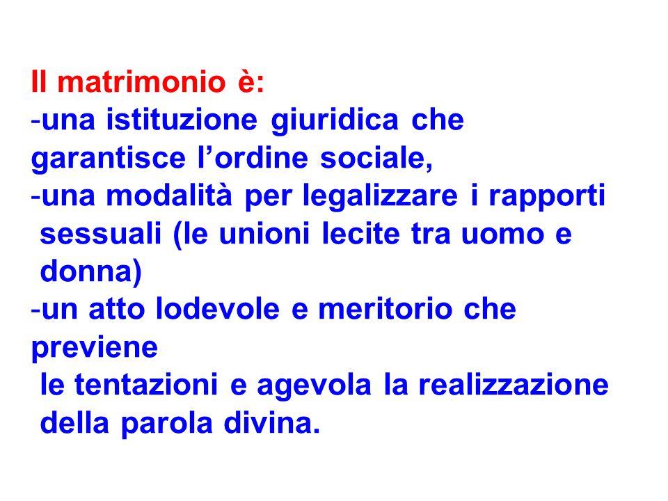 Il matrimonio è: -u-una istituzione giuridica che garantisce lordine sociale, -u-una modalità per legalizzare i rapporti sessuali (le unioni lecite tr
