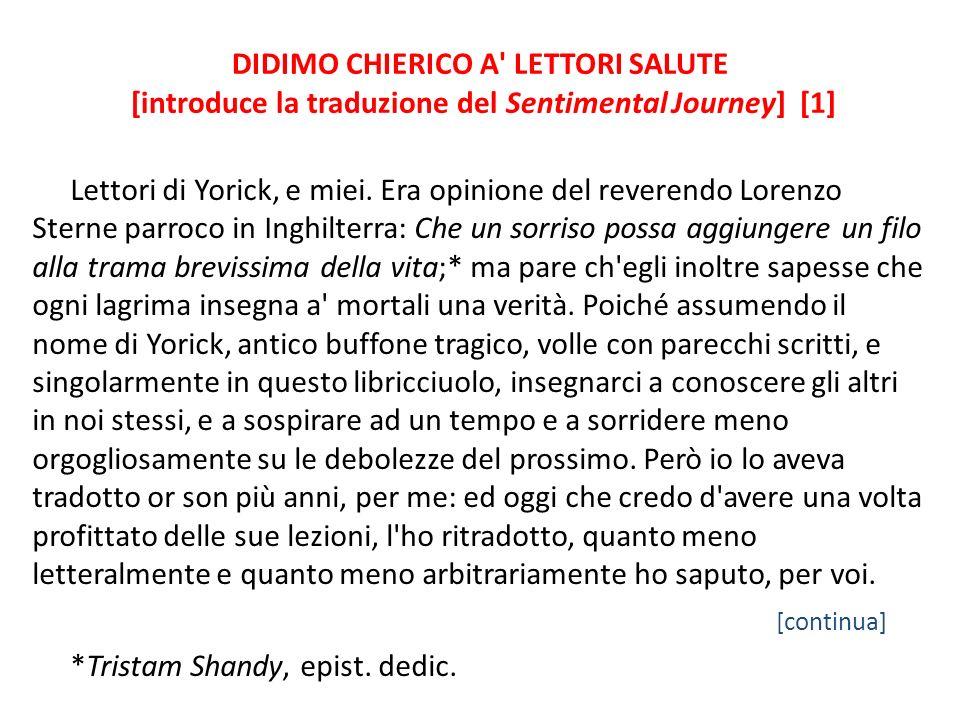DIDIMO CHIERICO A LETTORI SALUTE [introduce la traduzione del Sentimental Journey] [1] Lettori di Yorick, e miei.