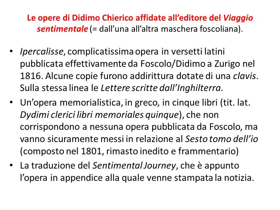 Le opere di Didimo Chierico affidate alleditore del Viaggio sentimentale (= dalluna allaltra maschera foscoliana).