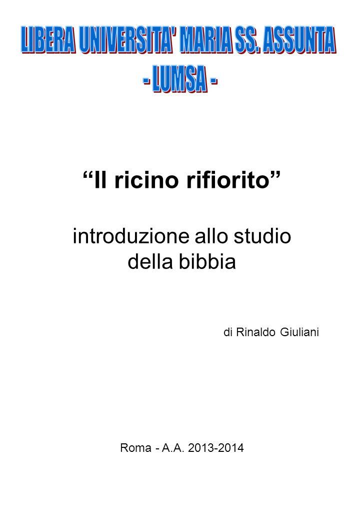 Il ricino rifiorito introduzione allo studio della bibbia di Rinaldo Giuliani Roma - A.A. 2013-2014
