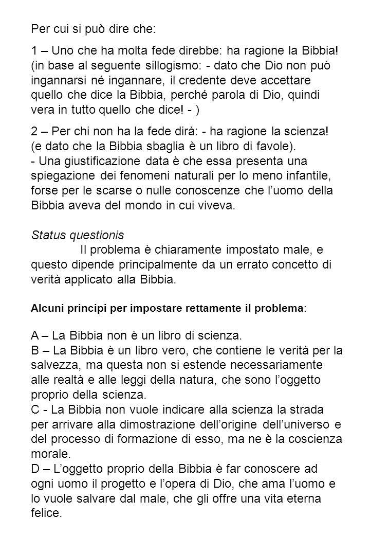Per cui si può dire che: 1 – Uno che ha molta fede direbbe: ha ragione la Bibbia! (in base al seguente sillogismo: - dato che Dio non può ingannarsi n
