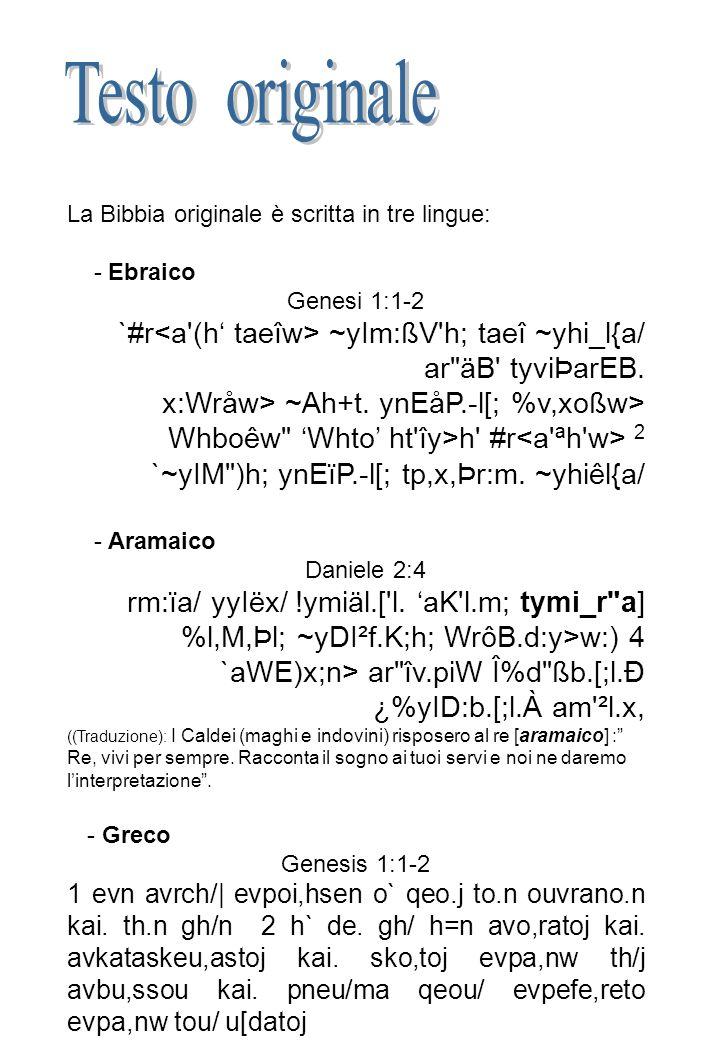 La Bibbia originale è scritta in tre lingue: - Ebraico Genesi 1:1-2 `#r ~yIm:ßV'h; taeî ~yhi_l{a/ ar