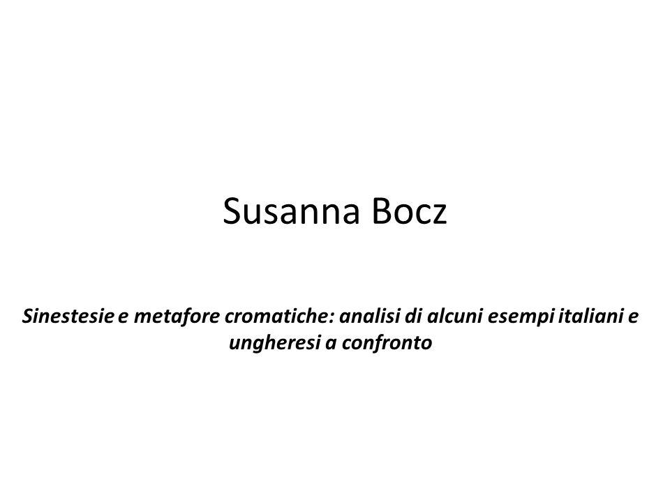 Susanna Bocz Sinestesie e metafore cromatiche: analisi di alcuni esempi italiani e ungheresi a confronto
