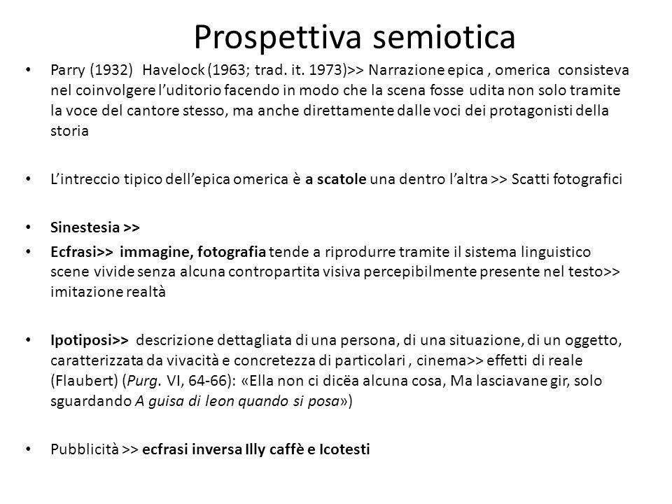 Prospettiva semiotica Parry (1932) Havelock (1963; trad. it. 1973)>> Narrazione epica, omerica consisteva nel coinvolgere luditorio facendo in modo ch