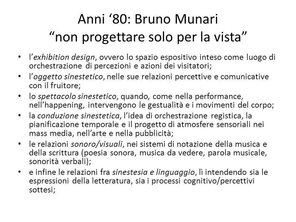 Anni 80: Bruno Munari non progettare solo per la vista lexhibition design, ovvero lo spazio espositivo inteso come luogo di orchestrazione di percezio