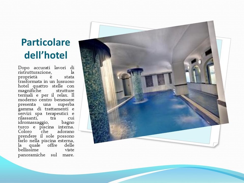 Particolare dellhotel Dopo accurati lavori di ristrutturazione, la proprietà è stata trasformata in un lussuoso hotel quattro stelle con magnifiche st