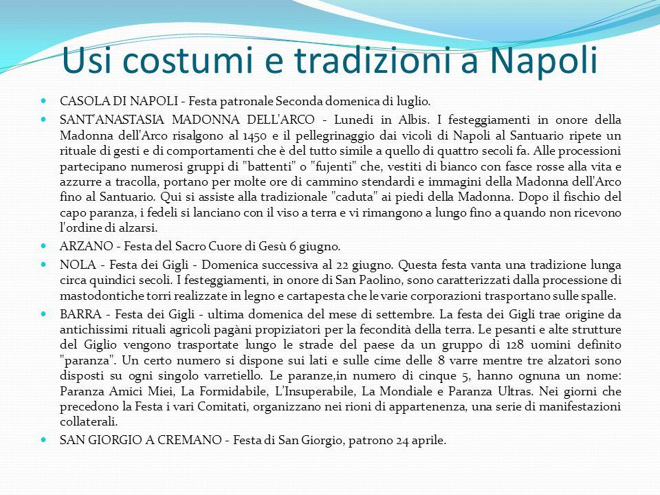 Usi costumi e tradizioni a Napoli CASOLA DI NAPOLI - Festa patronale Seconda domenica di luglio. SANT'ANASTASIA MADONNA DELL'ARCO - Lunedi in Albis. I