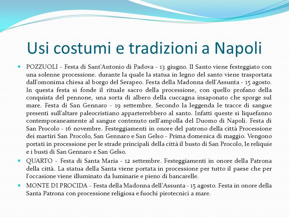 Usi costumi e tradizioni a Napoli POZZUOLI - Festa di Sant'Antonio di Padova - 13 giugno. Il Santo viene festeggiato con una solenne processione. dura