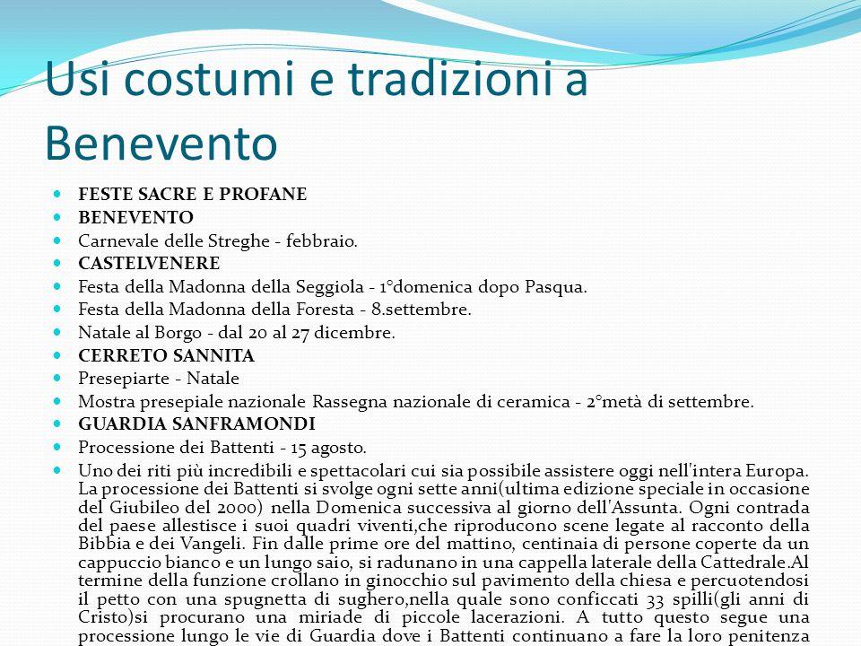 Usi costumi e tradizioni a Benevento FESTE SACRE E PROFANE BENEVENTO Carnevale delle Streghe - febbraio. CASTELVENERE Festa della Madonna della Seggio