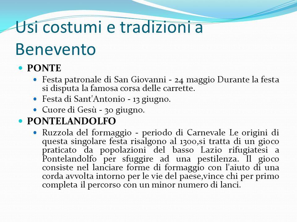 Usi costumi e tradizioni a Benevento PONTE Festa patronale di San Giovanni - 24 maggio Durante la festa si disputa la famosa corsa delle carrette. Fes