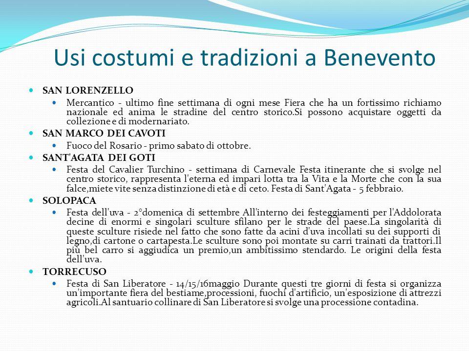 Usi costumi e tradizioni a Benevento SAN LORENZELLO Mercantico - ultimo fine settimana di ogni mese Fiera che ha un fortissimo richiamo nazionale ed a