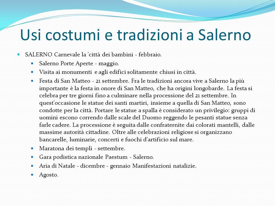 Usi costumi e tradizioni a Salerno SALERNO Carnevale la 'città dei bambini - febbraio. Salerno Porte Aperte - maggio. Visita ai monumenti e agli edifi