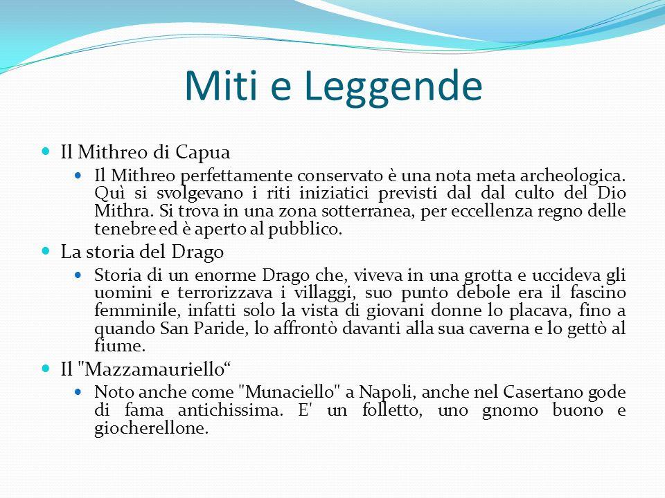 Miti e Leggende Il Mithreo di Capua Il Mithreo perfettamente conservato è una nota meta archeologica. Quì si svolgevano i riti iniziatici previsti dal