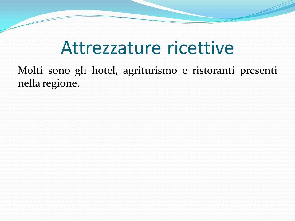 Attrezzature ricettive Molti sono gli hotel, agriturismo e ristoranti presenti nella regione.